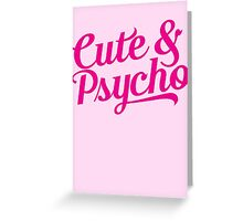 cute & psycho Greeting Card