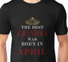 The Best Grandma was born in April Unisex T-Shirt