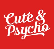 cute & psycho by e2productions