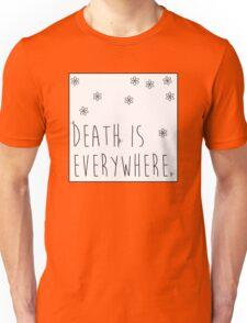 Death is Everywhere Unisex T-Shirt