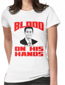 Paul Ryan has Blood on his Hands Womens Fitted T-Shirt