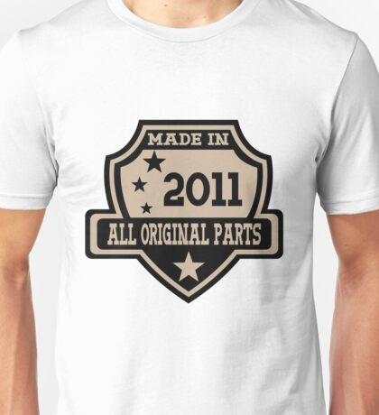 Made In 2011 All Original Parts Unisex T-Shirt