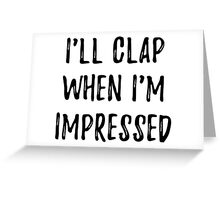 Clap when i'm impressed Greeting Card