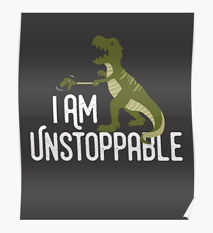 I'm Unstoppable - Tyrannosaurus Rex Grabber Arm - Funny T-Rex Poster
