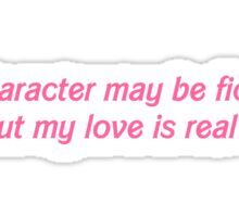 The character may be fictional but my love is real Sticker