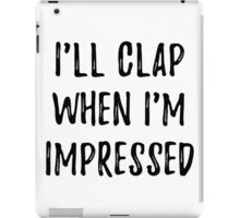 Clap when i'm impressed iPad Case/Skin