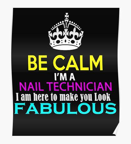 Be Calm I am a Nail Tech and I am here to make you look fabulous Poster