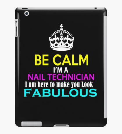 Be Calm I am a Nail Tech and I am here to make you look fabulous iPad Case/Skin
