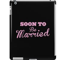 Soon to be MARRIED iPad Case/Skin