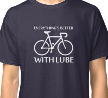 Everything's Better With Lube Classic T-Shirt
