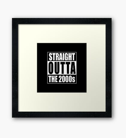 Straight Outta The 2000s Framed Print