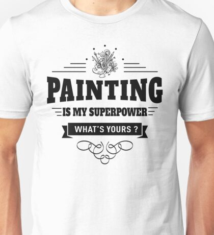 Painting is my Superpower Unisex T-Shirt