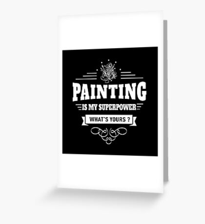 Painting is my Superpower (white) Greeting Card