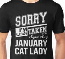 Sorry I'm already taken by a super sexy January Cat Lady Unisex T-Shirt