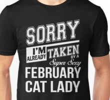 Sorry I'm already taken by a super sexy February Cat Lady Unisex T-Shirt