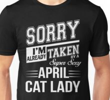 Sorry I'm already taken by a super sexy April Cat Lady Unisex T-Shirt