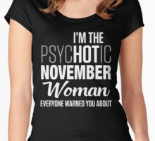 I AM THE PSYCHOTIC NOVEMBER WOMAN EVERYONE WARNED YOU ABOUT Women's Fitted Scoop T-Shirt