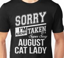 Sorry I'm already taken by a super sexy August Cat Lady Unisex T-Shirt