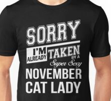 Sorry I'm already taken by a super sexy November Cat Lady Unisex T-Shirt