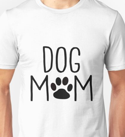 Dog Mom - Custom Design for Dog Owners Unisex T-Shirt