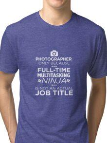 Photographer Because Multitasking Ninja Not Job Tri-blend T-Shirt