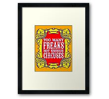 Too many freaks not enough circuses Framed Print
