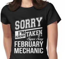 Sorry I'm already taken by a super sexy February Mechanic Womens Fitted T-Shirt