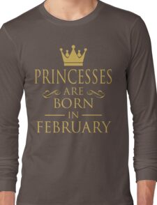 PRINCESSES ARE BORN IN FEBRUARY Long Sleeve T-Shirt