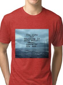 The cure for anything is salt water Tri-blend T-Shirt