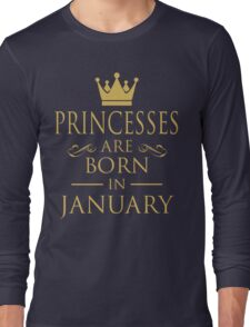 PRINCESSES ARE BORN IN JANUARY Long Sleeve T-Shirt