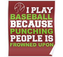 I Play Baseball Punching People Is Frowned Upon Poster