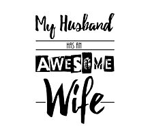 My Husband Has an Awesome Wife Photographic Print
