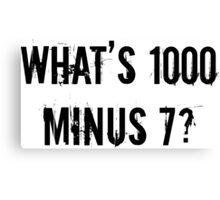What's 1000 minus 7? - TG Canvas Print