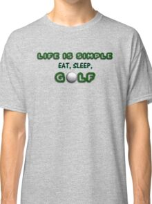 Life is Simple - Golf! Classic T-Shirt