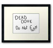 Dead Dove (Do Not Eat!) Framed Print