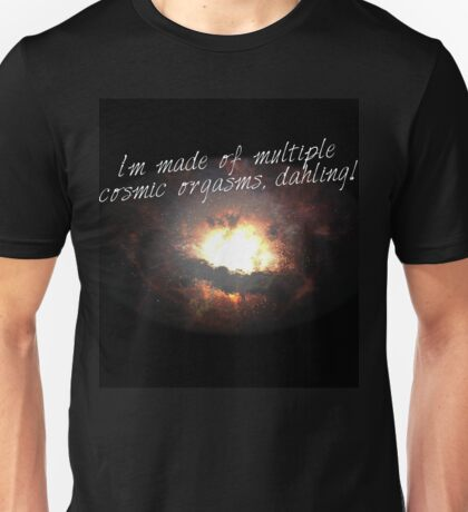 i'm made of multiple cosmic orgasms, dahling! Unisex T-Shirt