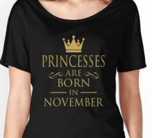 PRINCESSES ARE BORN IN NOVEMBER Women's Relaxed Fit T-Shirt
