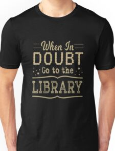 When in Doubt Go to the Library - Reading Statement Tee - Library Unisex T-Shirt