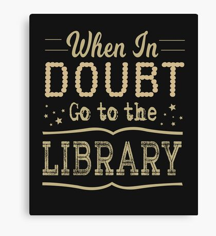 When in Doubt Go to the Library - Reading Statement Tee - Library Canvas Print