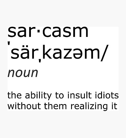 sarcasm Photographic Print