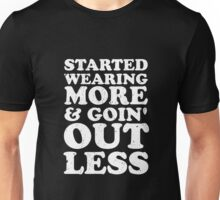 Started Wearing More & Going Out Less Unisex T-Shirt