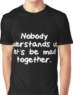 Let's be mad together Graphic T-Shirt