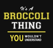 It's A BROCCOLI thing, you wouldn't understand !! T-Shirt