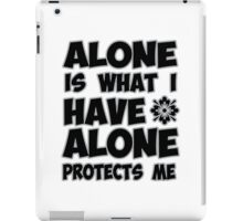Alone is what I have iPad Case/Skin