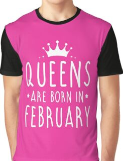 QUEENS ARE BORN IN FEBRUARY Graphic T-Shirt