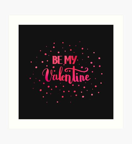Be my Valentine. Love quote for Valentine`s day. Black background. Art Print