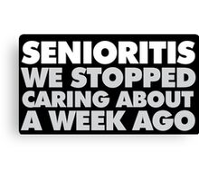 Hilarious 'Senioritis: We Stopped Caring About a Week Ago' Accessories Canvas Print