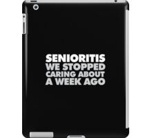 Hilarious 'Senioritis: We Stopped Caring About a Week Ago' Accessories iPad Case/Skin