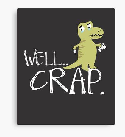 Well Crap - Tyrannosaurus Rex Wiping - Bathroom Humor Funny T-Rex Canvas Print