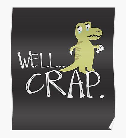 Well Crap - Tyrannosaurus Rex Wiping - Bathroom Humor Funny T-Rex Poster